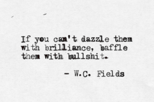 if you cant dazzle them with brilliance baffle them with bullshit